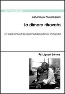Libro La dimora ritrovata. Un'esperienza d'accoglienza della donna immigrata Lia Sanicola , Paola Cigarini
