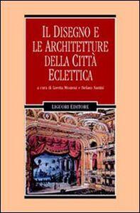 Foto Cover di Il disegno e le architetture della città eclettica, Libro di  edito da Liguori