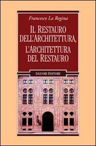 Libro Il restauro dell'architettura, l'architettura del restauro Francesco La Regina