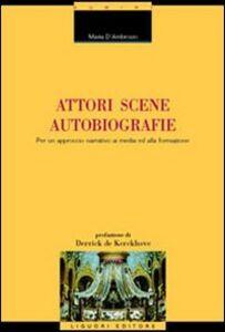 Libro Autori, scene, autobiografie. Per un approccio narrativo ai media ed alla formazione Maria D'Ambrosio