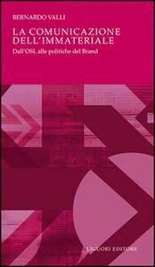 Foto Cover di La comunicazione dell'immateriale. Dall'OSL alle politiche del brand, Libro di Bernardo Valli, edito da Liguori