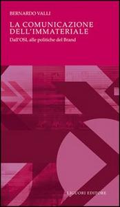 Libro La comunicazione dell'immateriale. Dall'OSL alle politiche del brand Bernardo Valli