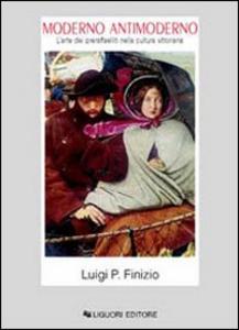 Libro Moderno antimoderno. L'arte dei preraffaelliti nella cultura vittoriana Luigi P. Finizio