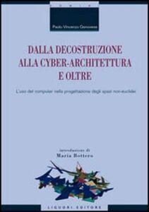 Libro Dalla decostruzione alla cyber-architettura e oltre. L'uso del computer nella progettazione degli spazi non-euclidei Paolo V. Genovese