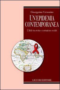 Foto Cover di Un' epidemia contemporanea. L'Aids tra storia e costruzione sociale, Libro di Giuseppina Cersosimo, edito da Liguori