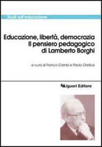 Libro Educazione, libertà, democrazia. Il pensiero pedagogico di Lamberto Borghi