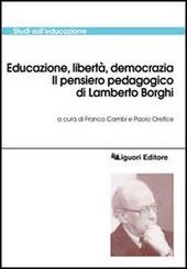 Educazione, libertà, democrazia. Il pensiero pedagogico di Lamberto Borghi