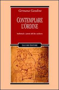 Libro Contemplare l'ordine. Intellettuali e potenti dell'alto Medioevo Germana Gandino