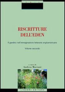 Riscritture dell'eden. Il giardino nell'immaginazione letteraria angloamericana. Vol. 2