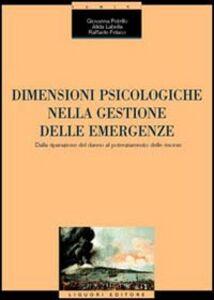Libro Dimensioni psicologiche nella gestione delle emergenze. Dalla riparazione del danno al potenziamento delle risorse Giovanna Petrillo , Alida Labella , Raffaele Felaco
