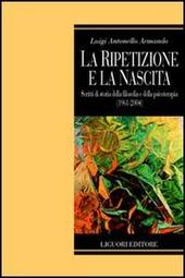 La ripetizione e la nascita. Scritti di storia della filosofia e della psicoterapia (1961-2004)