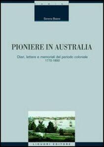 Libro Pioniere in Australia. Diari, lettere e memoriali del periodo coloniale 1770-1850 Serena Baiesi