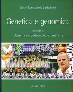 Genetica e genomica. Vol. 3: Genomica e biotecnologie genetiche.