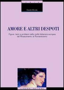 Libro Amore e altri despoti. Figure, temi e problemi nella civiltà letteraria europea dal Rinascimento al Romanticismo Davide Monda