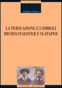 Libro La persuasione e i simboli. Michelstaedter e Slataper Giuseppe A. Camerino