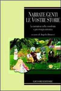 Foto Cover di Narrate genti le vostre storie. La narrazione nella consulenza e psicoterapia sistemica, Libro di  edito da Liguori