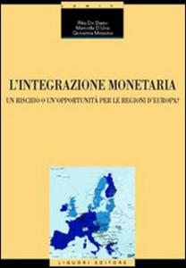 Libro L' integrazione monetaria. Un rischio o un'opportunità per le regioni d'Europa? Rita De Siano , Marcella D'uva , Giovanna Messina