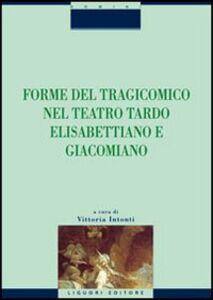 Libro Forme del tragicomico nel teatro tardo elisabettiano e giacomiano