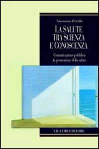 Libro La salute tra scienza e conoscenza. Comunicazione pubblica & promozione della salute Giovanna Petrillo