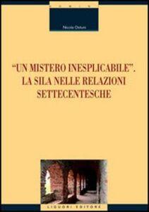 Libro «Un mistero inesplicabile». La Sila nelle relazioni settecentesche Nicola Ostuni
