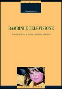 Libro Bambini e televisione. Orientamenti per la ricerca e strategie educative Chiara Salvadori