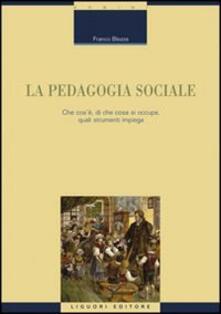 La pedagogia sociale. Che cos'è, di che cosa si occupa, quali strumenti impiega - Franco Blezza - copertina