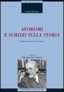 Foto Cover di Aforismi e schizzi sulla storia, Libro di Friedrich Meinecke, edito da Liguori