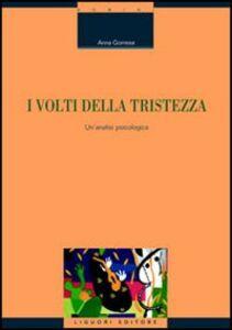 Foto Cover di I volti della tristezza. Un'analisi psicologica, Libro di Anna Gorrese, edito da Liguori
