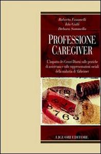 Libro Professione caregiver. L'impatto dei centri diurni sulle pratiche di assistenza e sulle rappresentazioni sociali della malattia di Alzheimer Roberto Fasanelli , Ida Galli , Debora Sommella