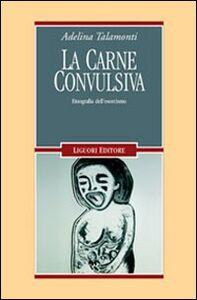 Libro La carne convulsiva. Etnografia dell'esorcismo Adelina Talamonti