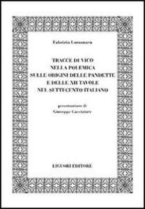 Libro Tracce di Vico nella polemica sulle origini delle pandette e delle XII tavole nel Settecento italiano Fabrizio Lomonaco