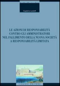 Libro Le azioni di responsabilità contro gli amministratori nel fallimento della nuova società a responsabilità limitata Guglielmo Landolfi
