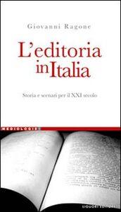 Libro L' editoria in Italia. Storia e scenari per il XXI secolo Giovanni Ragone