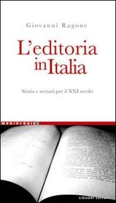 L' editoria in Italia. Storia e scenari per il XXI secolo