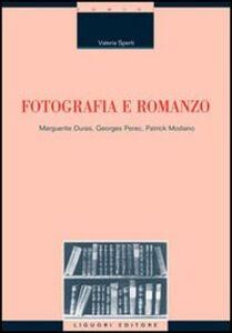 Libro Fotografia e romanzo. Marguerite Duras, Georges Perec, Patrick Modiano Valeria Sperti