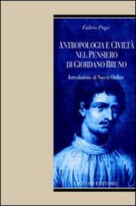 Libro Antropologia e civiltà nel pensiero di Giordano Bruno Fulvio Papi