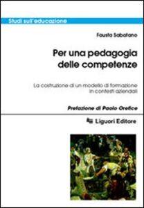 Libro Per una pedagogia delle competenze. La costruzione di un modello di formazione in contesti aziendali Fausta Sabatano