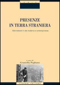 Libro Presenze in terra straniera. Esiti letterari in età moderna e contemporanea