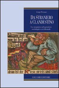 Libro Da straniero a clandestino. Lo straniero nel pensiero sociologico occidentale Luigi Perrone