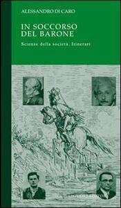 Libro In soccorso del barone. Scienze della società. Itinerari Alessandro Di Caro