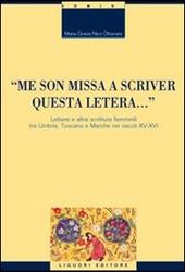 «Me son missa a scriver questa letera... » Lettere e altre scritture femminili tra Umbria, Toscana e Marche nei secoli XV-XVI
