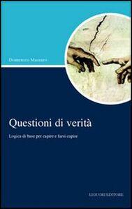 Libro Questioni di verità. Logica di base per capire e farsi capire Domenico Massaro