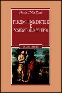 Foto Cover di Filiazioni problematiche e sostegno allo sviluppo, Libro di M. Clelia Zurlo, edito da Liguori
