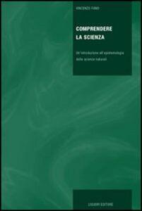Libro Comprendere la scienza. Un'introduzione all'epistemologia delle scienze naturali Vincenzo Fano