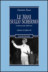 Libro Le mani sullo schermo. Il cinema secondo Achille Lauro Gaetano Fusco