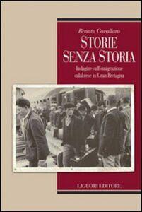 Libro Storie senza storia. Indagine sull'emigrazione calabrese in Gran Bretagna Renato Cavallaro
