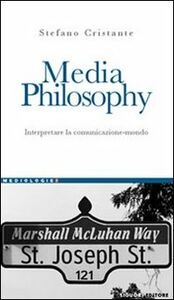 Foto Cover di Media Philosophy. Interpretare la comunicazione-mondo, Libro di Stefano Cristante, edito da Liguori