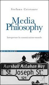 Media Philosophy. Interpretare la comunicazione-mondo