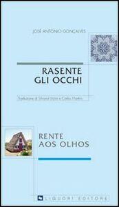 Foto Cover di Rasente gli occhi-Rente aos olhos, Libro di José A. Gonçalves, edito da Liguori
