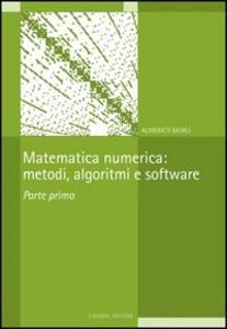 Matematica numerica: metodi, algoritmi e software. Vol. 1